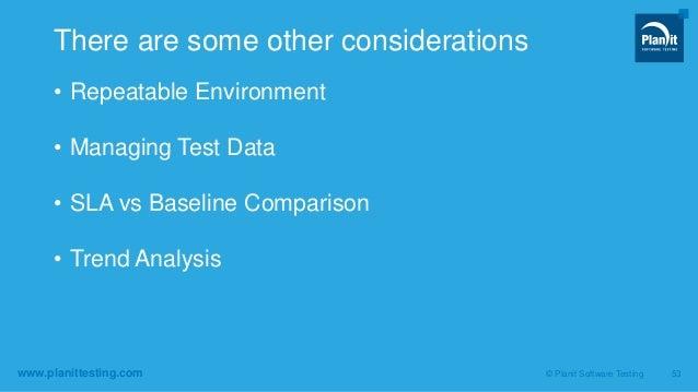 www.planittesting.com • Repeatable Environment • Managing Test Data • SLA vs Baseline Comparison • Trend Analysis © Planit...