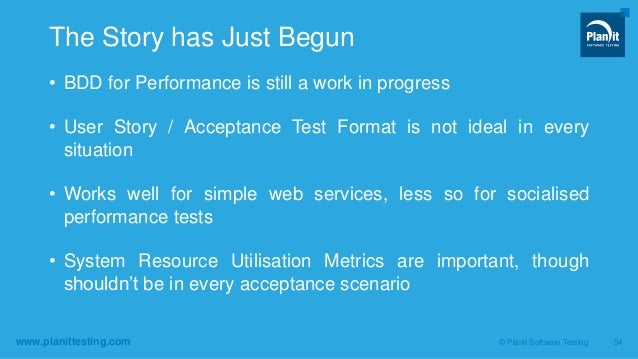 www.planittesting.com • BDD for Performance is still a work in progress • User Story / Acceptance Test Format is not ideal...