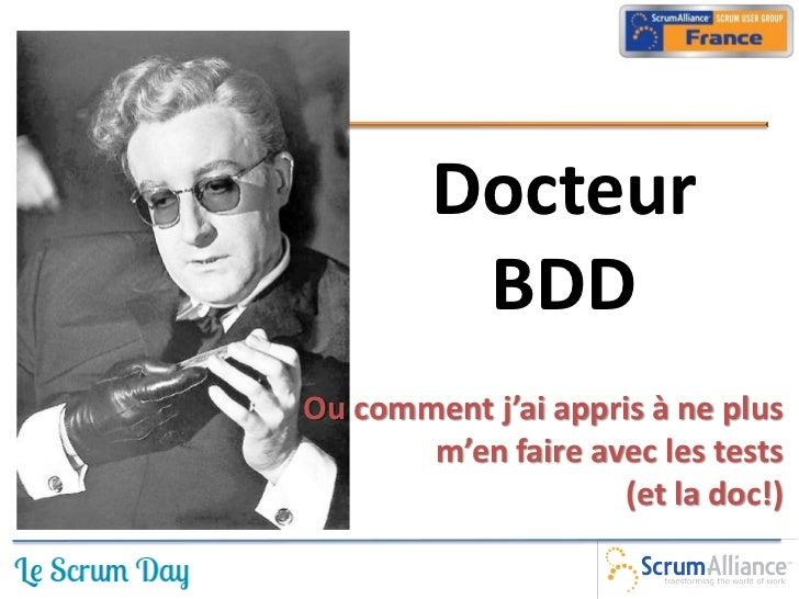 Docteur         BDDOu comment j'ai appris à ne plus       m'en faire avec les tests                    (et la doc!)