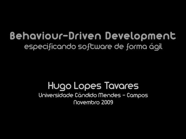 Behaviour-Driven Development   especificando software de forma ágil            Hugo Lopes Tavares      Universidade Cândid...