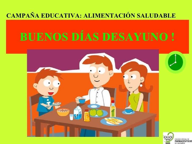 BUENOS DÍAS DESAYUNO ! CAMPAÑA EDUCATIVA: ALIMENTACIÓN SALUDABLE