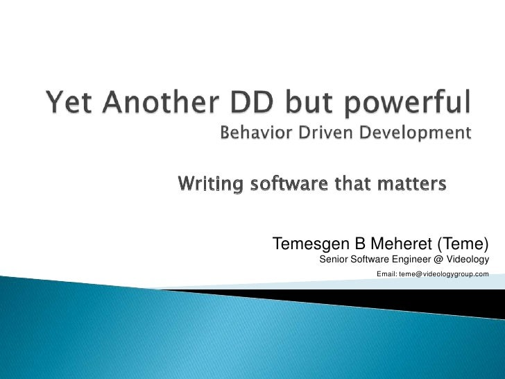 Writing software that matters          Temesgen B Meheret (Teme)               Senior Software Engineer @ Videology       ...