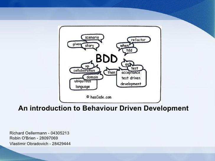 An introduction to Behaviour Driven DevelopmentRichard Oellermann - 04305213Robin OBrien - 28097069Vlastimir Obradovich - ...