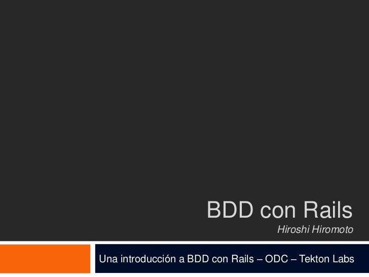 BDD con Rails                                    Hiroshi HiromotoUna introducción a BDD con Rails – ODC – Tekton Labs