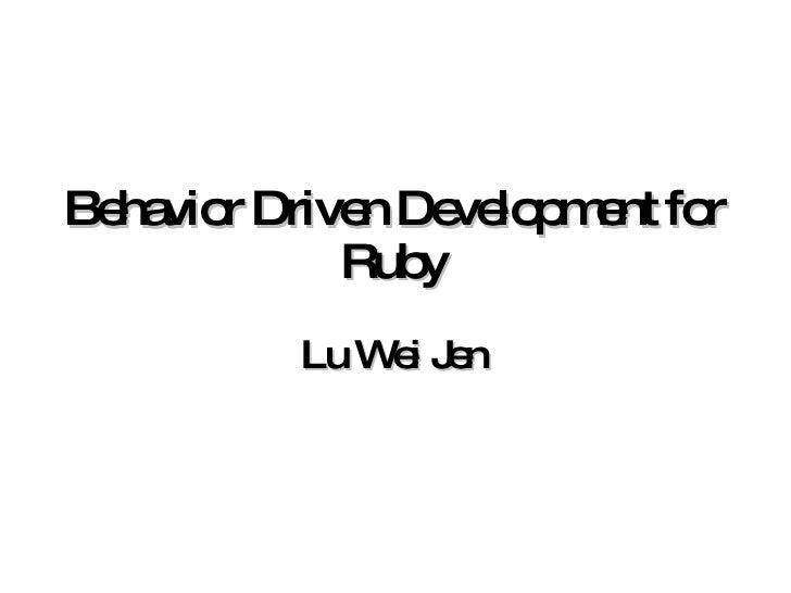 Behavior Driven Development for Ruby Lu Wei Jen