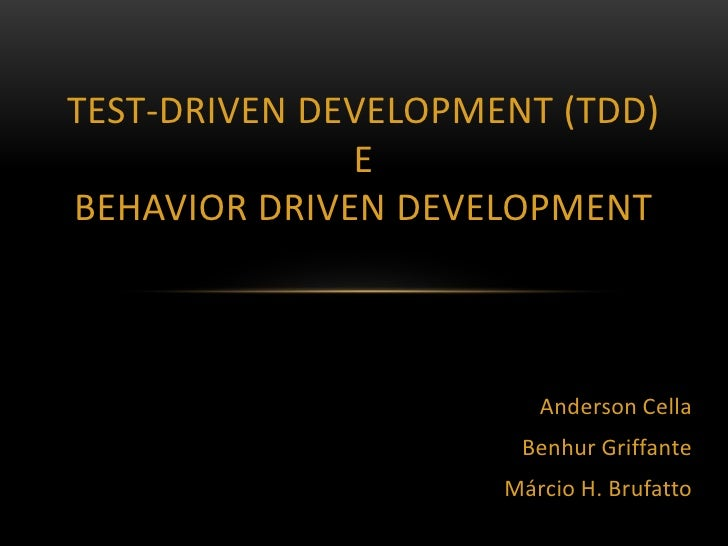 Test-Driven development (TDD)EBehavior Driven Development<br />Anderson Cella<br />Benhur Griffante<br />Márcio H. Brufatt...