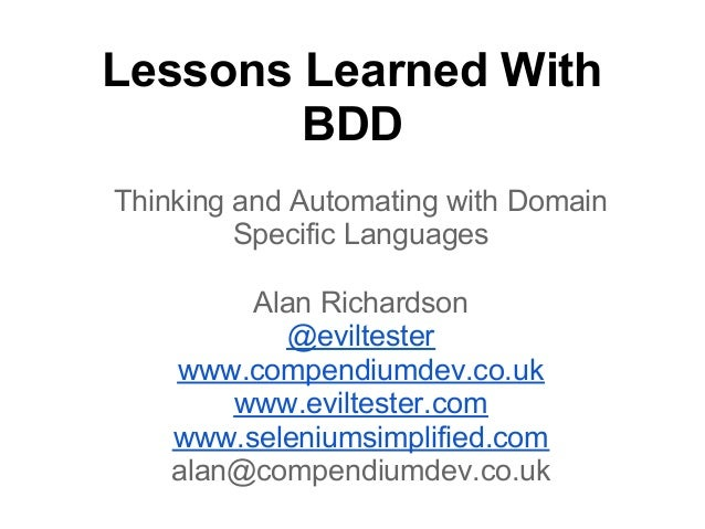 Lessons Learned WithBDDThinking and Automating with DomainSpecific LanguagesAlan Richardson@eviltesterwww.compendiumdev.co...