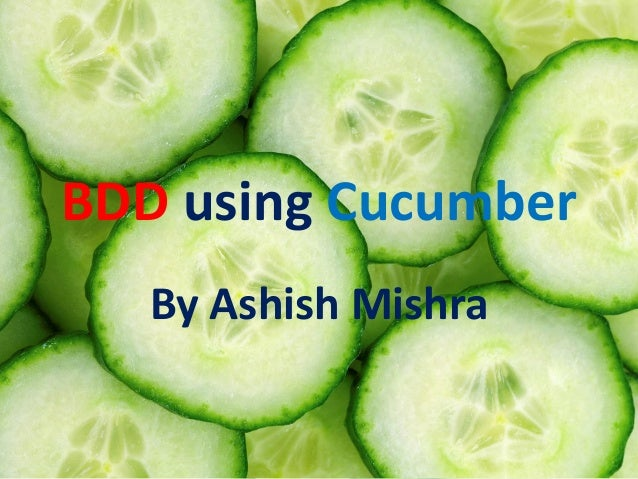 BDD using Cucumber  By Ashish Mishra