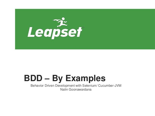 BDD – By Examples Behavior Driven Development with Selenium/ Cucumber-JVM Nalin Goonawardana