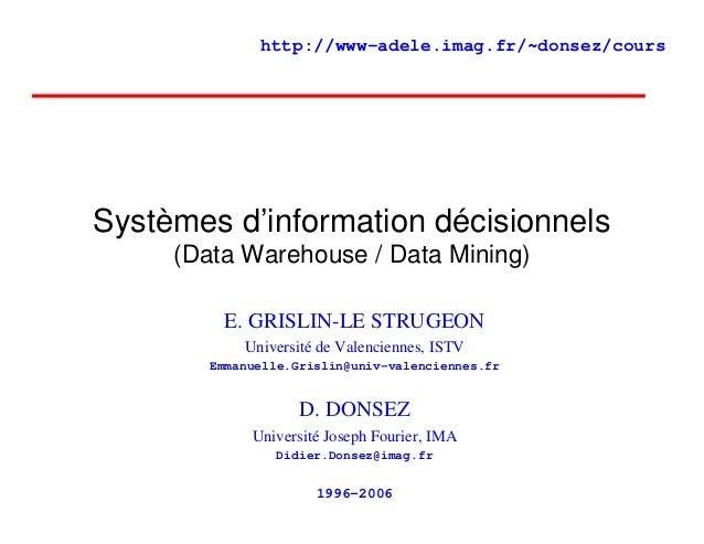 http://www-adele.imag.fr/~donsez/coursSystèmes d'information décisionnels     (Data Warehouse / Data Mining)          E. G...
