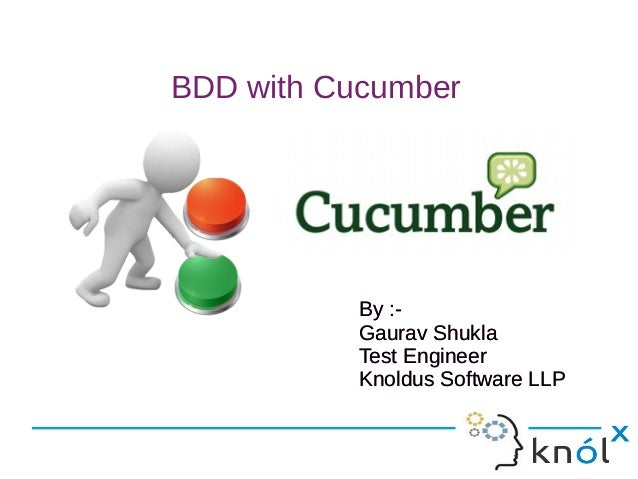 BDD with Cucumber By :- Gaurav Shukla Test Engineer Knoldus Software LLP By :- Gaurav Shukla Test Engineer Knoldus Softwar...