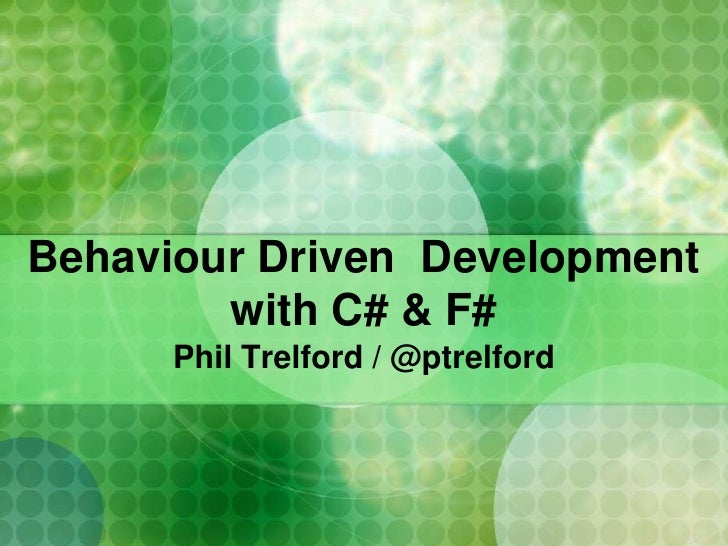 Behaviour Driven  Developmentwith C# & F#<br />Phil Trelford / @ptrelford<br />