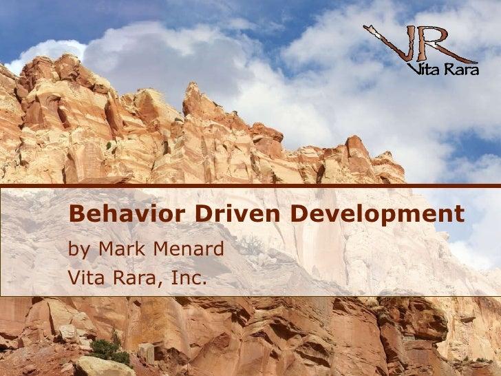 Behavior Driven Development by Mark Menard Vita Rara, Inc.