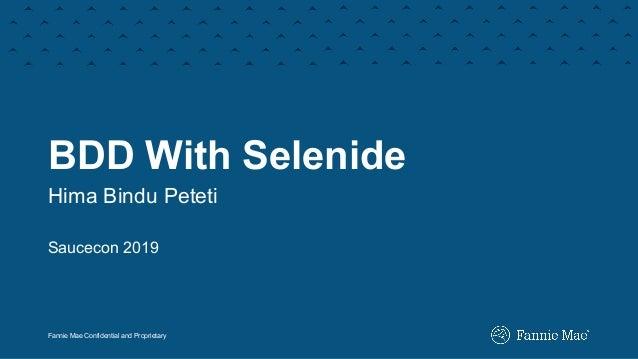 Fannie Mae Confidential and Proprietary BDD With Selenide Hima Bindu Peteti Saucecon 2019