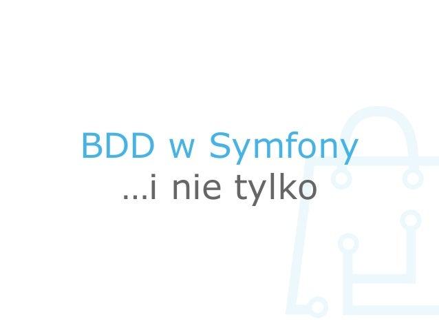 BDD w Symfony …i nie tylko