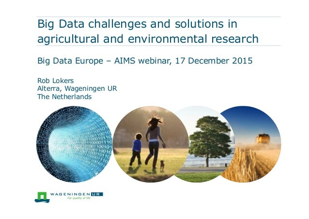 Big Data challenges and solutions in agricultural and environmental research Big Data Europe – AIMS webinar, 17 December 2...