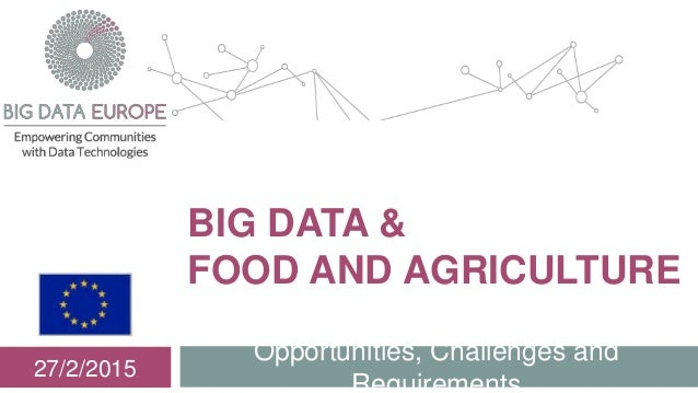 BIG DATA & FOOD AND AGRICULTURE Opportunities, Challenges and Requirements 27/2/2015