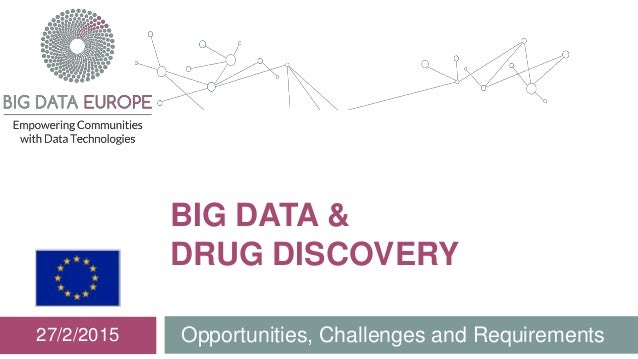 BIG DATA & DRUG DISCOVERY Opportunities, Challenges and Requirements27/2/2015