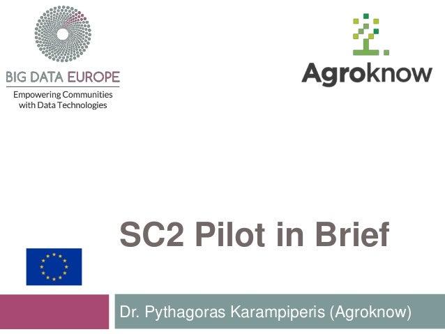 SC2 Pilot in Brief Dr. Pythagoras Karampiperis (Agroknow)