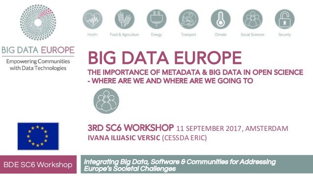 BIG DATA EUROPE THE IMPORTANCE OF METADATA & BIG DATA IN OPEN SCIENCE - WHERE ARE WE AND WHERE ARE WE GOING TO 3RD SC6 WOR...