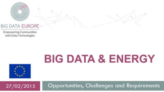 BIG DATA EUROPE on    Empowering Communities with Data Technologies  BIG DATA & ENERGY     I  - Opportunities,  Challenges...