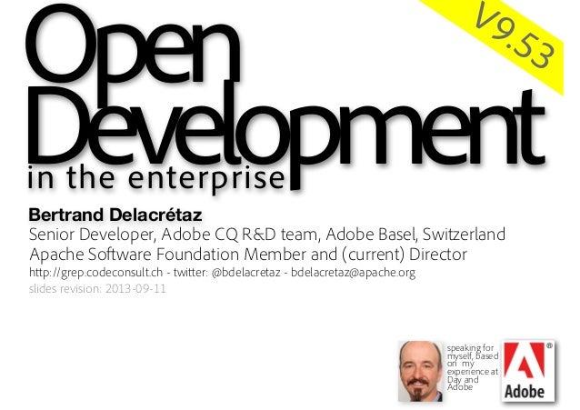 Applying Open Source wisdom inside your company Open Development in the Enterprise Senior Developer, Adobe CQ R&D team, Ad...