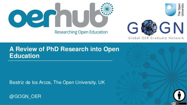 A Review of PhD Research into Open Education Beatriz de los Arcos, The Open University, UK @GOGN_OER