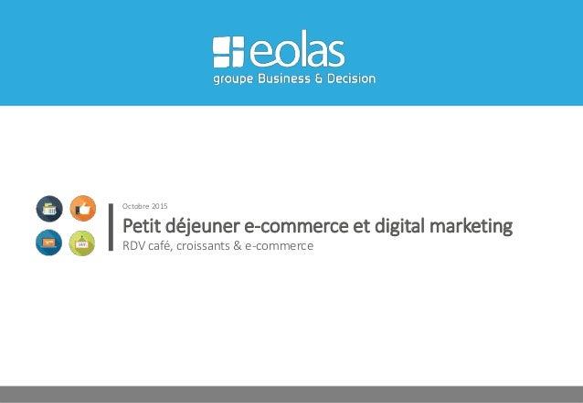 Petit déjeuner e-commerce et digital marketing RDV café, croissants & e-commerce Octobre 2015