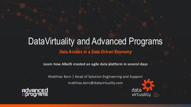 DataVirtuality and Advanced Programs Data Access in a Data Driven Economy Learn how Albelli created an agile data platform...