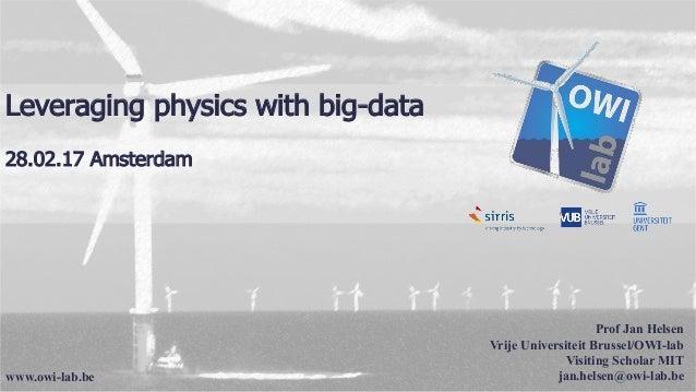 Prof Jan Helsen Vrije Universiteit Brussel/OWI-lab Visiting Scholar MIT jan.helsen@owi-lab.be Leveraging physics with big-...