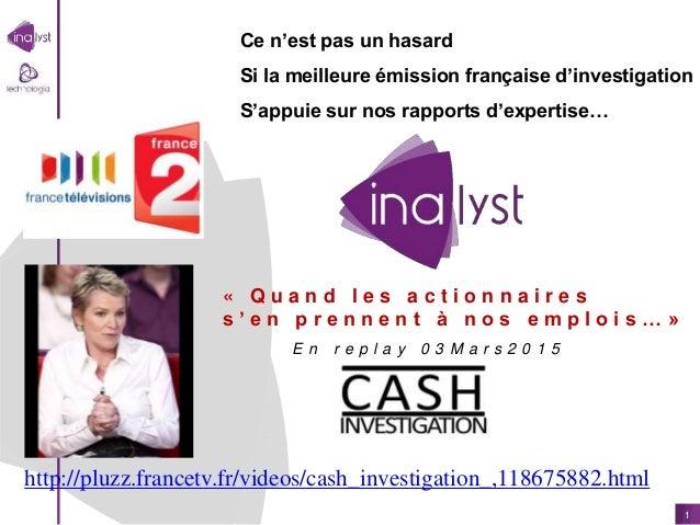 1 E n r e p l a y 0 3 M a r s 2 0 1 5 http://pluzz.francetv.fr/videos/cash_investigation_,118675882.html Ce n'est pas un h...