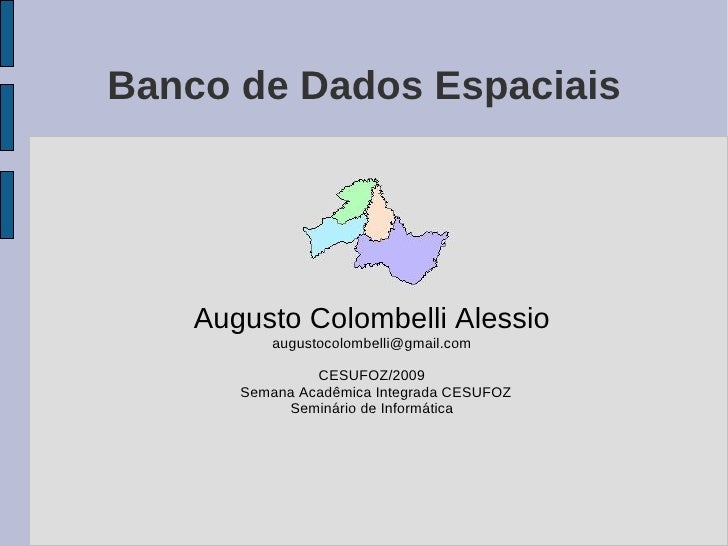 Banco de Dados Espaciais         Augusto Colombelli Alessio           augustocolombelli@gmail.com                  CESUFOZ...