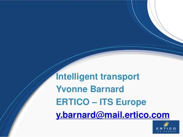 www.ertico.com www.fot-net.eu Intelligent transport Yvonne Barnard ERTICO – ITS Europe y.barnard@mail.ertico.com