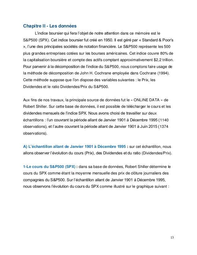 13 Chapitre II - Les données L'indice boursier qui fera l'objet de notre attention dans ce mémoire est le S&P500 (SPX). Ce...