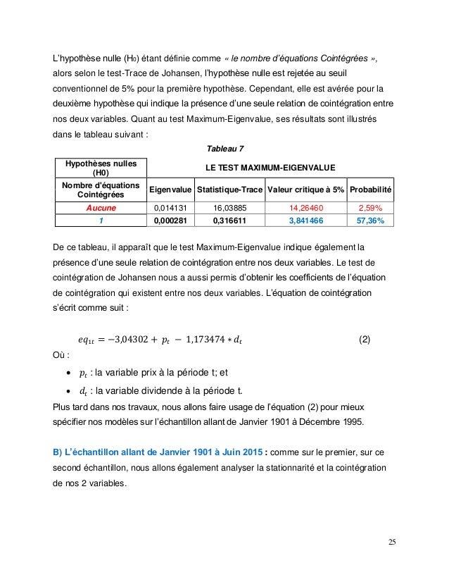 25 L'hypothèse nulle (H0) étant définie comme « le nombre d'équations Cointégrées », alors selon le test-Trace de Johansen...