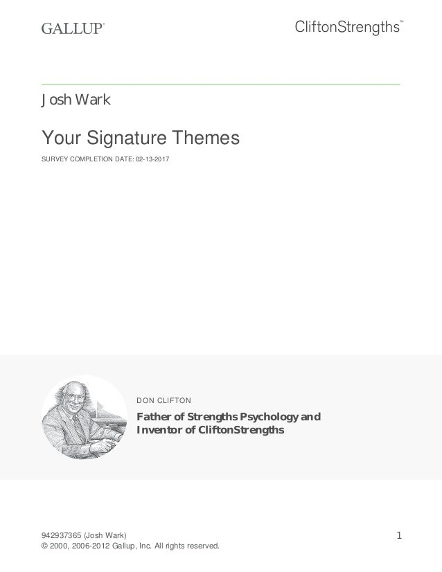 Josh Wark Your Signature Themes SURVEY COMPLETION DATE: 02-13-2017 DON CLIFTON Father of Strengths Psychology and Inventor...