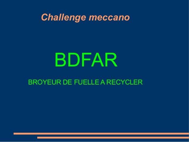 Challenge meccano BDFAR BROYEUR DE FUELLE A RECYCLER