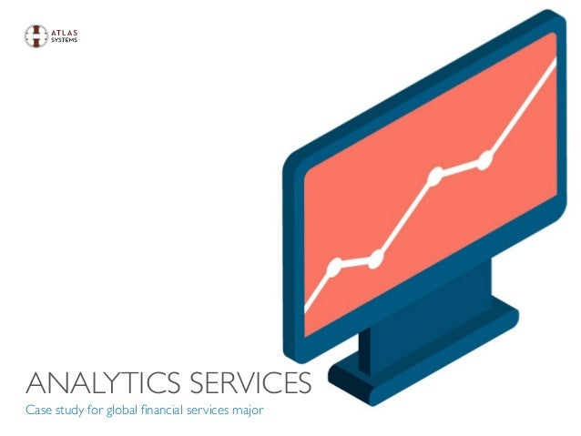 ANALYTICS SERVICES Case study for global financial services major