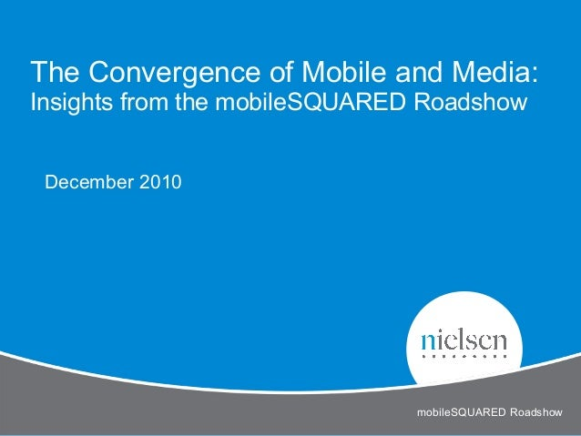 The Convergence of Mobile and Media:Insights from the mobileSQUARED RoadshowmobileSQUARED RoadshowDecember 2010