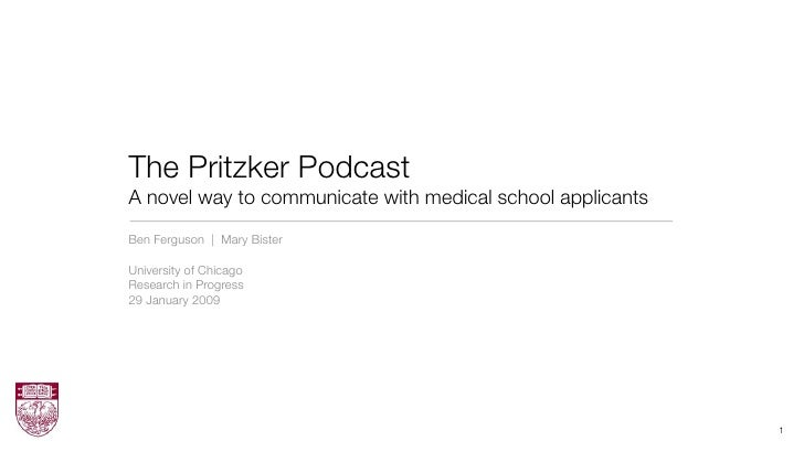 The Pritzker Podcast A novel way to communicate with medical school applicants Ben Ferguson | Mary Bister  University of C...