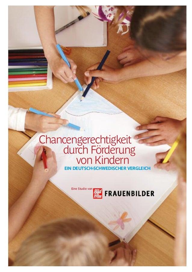 Chancengerechtigkeit durch Förderung von Kindern EIN DEUTSCH-SCHWEDISCHER VERGLEICH Eine Studie von