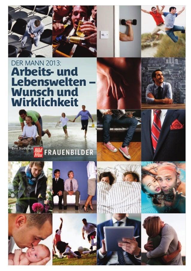 DER MANN 2013: Arbeits- und Lebenswelten – Wunsch und Wirklichkeit Eine Studie von