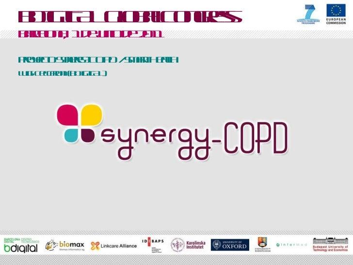 BDIGITAL Global Congress Barcelona,  1 de junio de 2011 Proyecto Synergy-COPD / Smart Health Luigi Ceccaroni  (BDIGITAL)