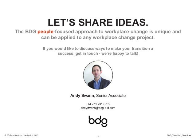 16 BDG_Transition_Slideshare© BDG architecture + design Ltd 2015. LET'S SHARE IDEAS. The BDG people-focused approach to wo...