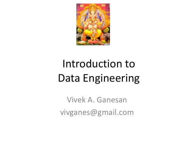 Introduction toData EngineeringVivek A. Ganesanvivganes@gmail.com