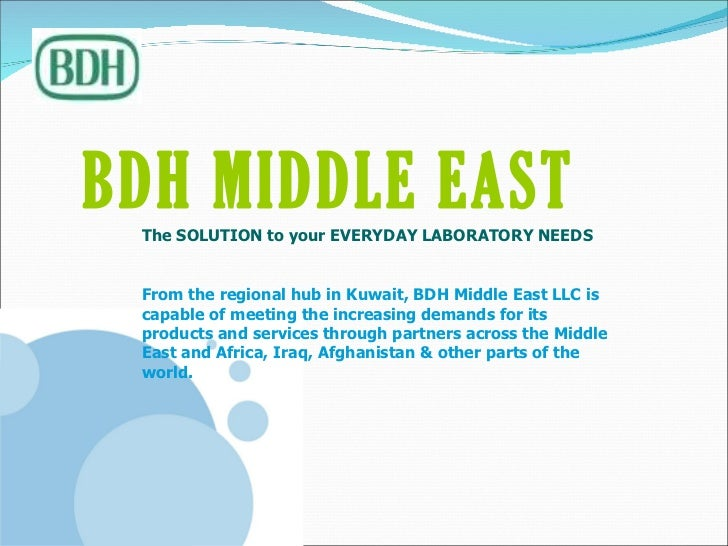 BDH MIDDLE EAST   The SOLUTION to your EVERYDAY LABORATORY NEEDS From the regional hub in Kuwait, BDH Middle East LLC is c...