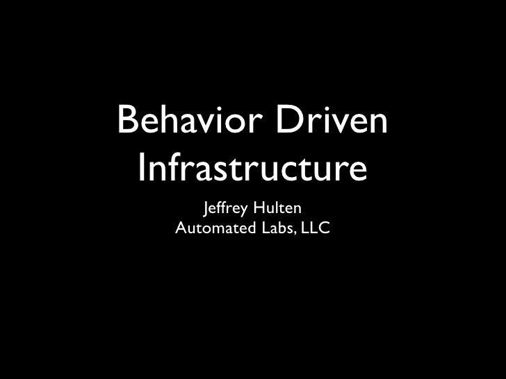 Behavior Driven Infrastructure      Jeffrey Hulten   Automated Labs, LLC