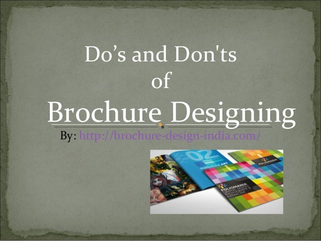 Do's and Donts           ofBrochure DesigningBy: http://brochure-design-india.com/