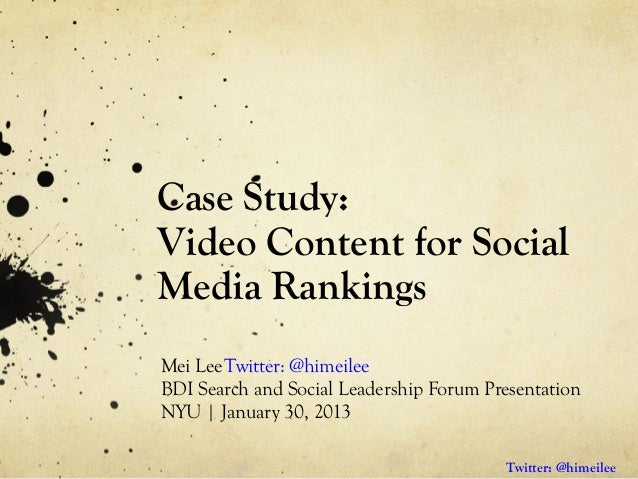 Case Study:Video Content for SocialMedia RankingsMei Lee Twitter: @himeileeBDI Search and Social Leadership Forum Presenta...