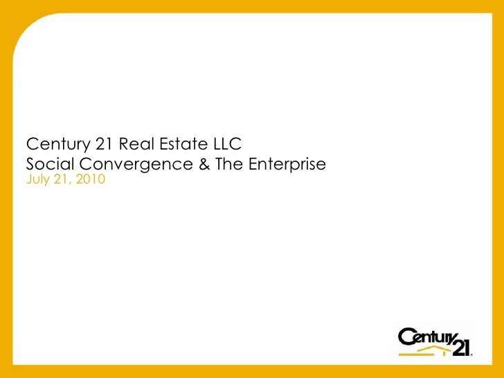 Century 21 Real Estate LLCSocial Convergence & The Enterprise<br />July 21, 2010<br />